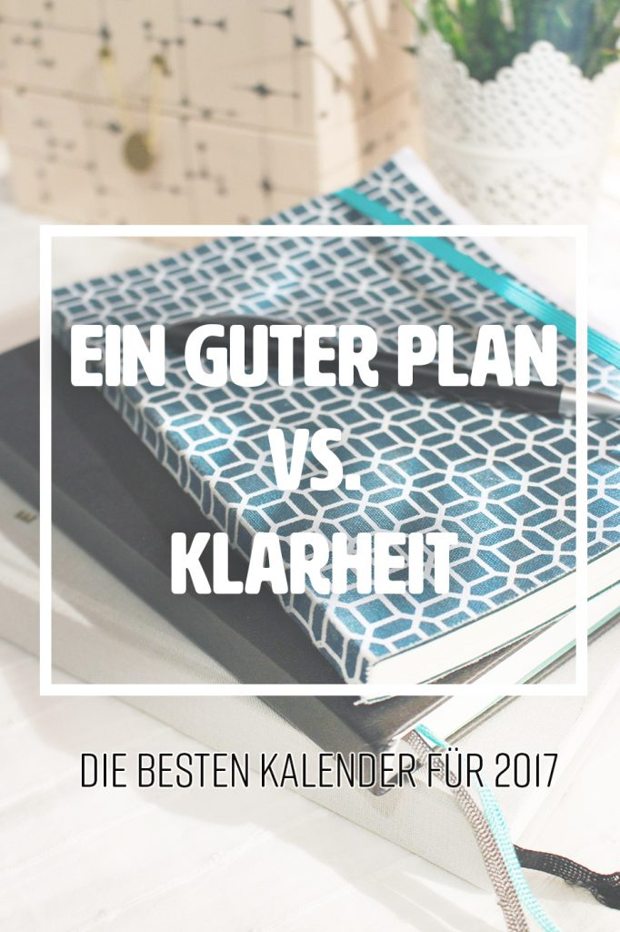 ein guter plan vs klarheit der beste kalender f r 2017. Black Bedroom Furniture Sets. Home Design Ideas